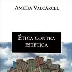 Libros: AMELIA VALCÁRCEL - ÉTICA CONTRA ESTÉTICA. Lote 206972296