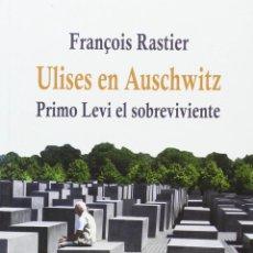 Libros: FRANÇOIS RASTIER - ULISES EN AUSCHWITZ: PRIMO LEVI, EL SOBREVIVIENTE. Lote 207048421