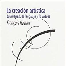 Libros: FRANÇOIS RASTIER - LA CREACIÓN ARTÍSTICA: LA IMAGEN, EL LENGUAJE Y LO VIRTUAL. Lote 207048487
