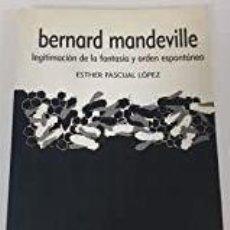 Libros: ESTHER PASCUAL - BERNARD MANDEVILLE LEGITIMACION FANTASIA Y ORDEN ESPONTANEO. Lote 207166436