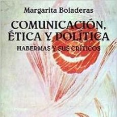 Libros: MARGARITA BOLADERAS - COMUNICACIÓN, ÉTICA Y POLÍTICA: HABERMAS Y SUS CRÍTICOS. Lote 207374105