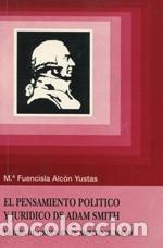 Mª FUENCISLA ALCÓN YUSTAS - EL PENSAMIENTO POLÍTICO Y JURÍDICO DE ADAM SMITH (Libros Nuevos - Humanidades - Filosofía)