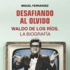 Livros: DESAFIANDO AL OLVIDO: WALDO DE LOS RÍOS. LA BIOGRAFÍA. Lote 207833148