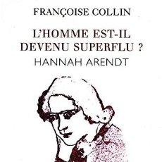Libros: FRANÇOISE COLLIN - L'HOMME EST-IL DEVENU SUPERFLU? À PROPOS DE HANNAH ARENDT. Lote 213153743