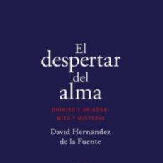 Libros: EL DESPERTAR DEL ALMA. DIONISO Y ARIADNA: MITO Y MISTERIO. DAVID HERNANDEZ DE LA FUENTE. Lote 215877513
