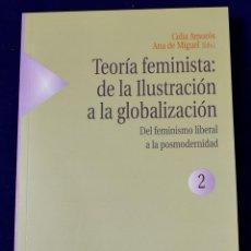 Libri: TEORÍA FEMINISTA: DE LA ILUSTRACIÓN A LA GLOBALIZACIÓN (2): DEL FEMINISMO LIBERAL A LA POSMODERNIDAD. Lote 216503956