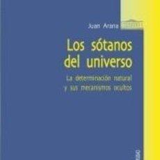 Libros: LOS SÓTANOS DEL UNIVERSO. LA DETERMINACIÓN NATURAL Y SUS MECANISMOS OCULTOS. Lote 219484110