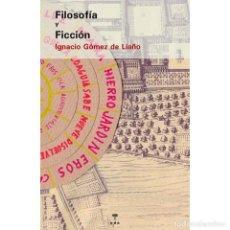 Libros: FILOSOFÍA Y FICCIÓN .IGNACIO GÓMEZ DE LIAÑO.. Lote 220596720