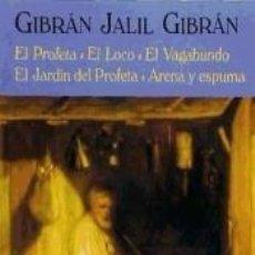 Libros: EL PROFETA / EL LOCO / EL VAGABUNDO / EL JARDÍN DEL PROFETA / ARENA Y ESPUMA (REED.). Lote 221077628