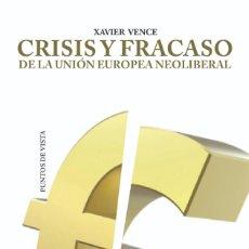 Libros: CRISIS Y FRACASO DE LA UNIÓN EUROPEA NEOLIBERAL AUTOR: ( XAVIER VENCE ). Lote 222346166