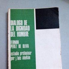 Libros: DIÁLOGO DE LA DIGNIDAD DEL HOMBRE FERNÁN PEREZ DE OLIVA ESTUDIO PRELIMINAR POR JOSÉ LUIS AB. Lote 224075767