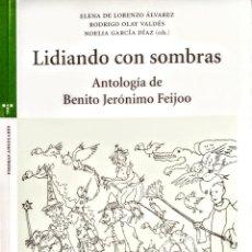 Libros: LIDIANDO CON SOMBRAS.ANTOLOGIA DE BENITO JERONIMO FEIJOO. 24X17 CM. 253 PÁGINAS. Lote 227102070