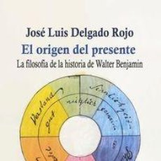 Libros: JOSE LUIS DELGADO ROJO - EL ORIGEN DEL PRESENTE: LA FILOSOFÍA DE LA HISTORIA DE WALTER. Lote 249134995