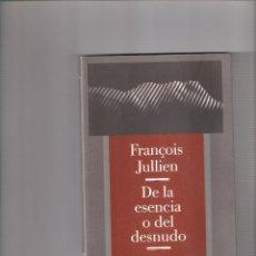 Libros: FRANÇOIS JULLIEN. DE LA ESENCIA O DEL DENUDO. ED. ALPHA DECAY. Lote 255447270