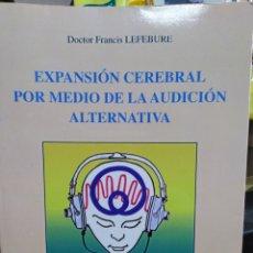 Libros: EXPANSIÓN CEREBRAL POR MEDIO DE LA AUDICIÓN ALTERNTIVA-FRANCIS LEFEBURE-2002. Lote 257398125