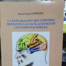 Libros: LA EXPLORACIÓN DEL CEREBRO MEDIANTE LOS OSCILACIONES DE LOS FOSFENOS DOBLES-FRANCIS LEFEBURE-2002. Lote 257398430