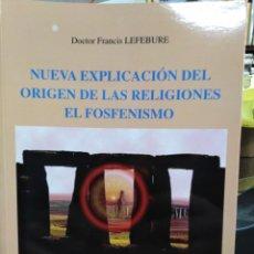 Libros: NUEVA EXPLICACIÓN DEL ORIGEN DE LAS RELIGIONES EL FOSFENISMO-FRANCIS LEFEBURE-2002. Lote 257398790