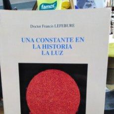 Libros: UNA CONSTANTE EN LA HISTORIA LA LUZ-FRANCIS LEFEBURE-2002. Lote 257399125