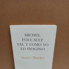 Livros: MAURICE BLANCHOT - MICHEL FOUCAULT TAL Y COMO YO LO IMAGINO - EDITORIAL PRE-TEXTOS. Lote 266760048