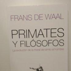 Libros: PRIMATES Y FILÓSOFOS LA EVOLUCIÓN DE LA MORAL DEL SIMIO AL HOMBRE FRANS DE WAAL. Lote 264560644