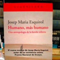Livros: JOSEP MARIA ESQUIROL. HUMANO ,MÁS HUMANO.(UNA ANTROPOLOGÍA DE LA HERIDA INFINITA) .ACANTILADO. Lote 269172758