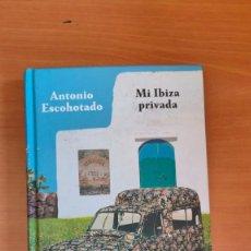 Livros: MI IBIZA PRIVADA - ANTONIO ESCOHOTADO.. Lote 275717588