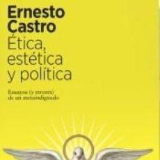 Libros: ÉTICA, ESTÉTICA Y POLÍTICA: ENSAYOS (Y ERRORES) DE UN METAINDIGNADO. Lote 277726753