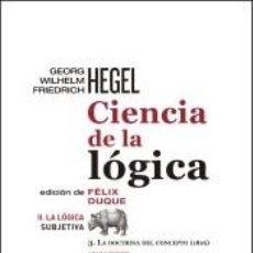 Libros: CIENCIA DE LA LÓGICA II. LA LÓGICA SUBJETIVA: 3. LA DOCTRINA DEL CONCEPTO (1816). Lote 287242003
