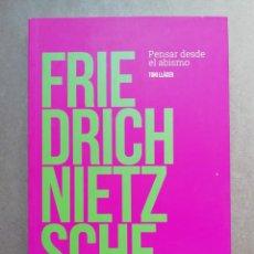 Libros: FRIEDRICH NIETZSCHE: PENSAR DESDE EL ABISMO - TONI LLACER - NUEVO. Lote 287307758