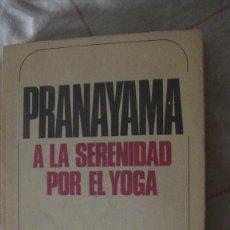 Libros: PRANAYAMA A LA SERENIDAD POR EL YOGA. VAN LYSEBETH, ANDRÉ. POMAIRE 1973. Lote 287419748
