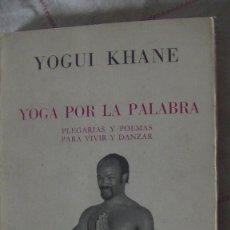 Libros: YOGA POR LA PALABRA - PLEGARIAS Y POEMAS PARA VIVIR Y DANZAR KHANE, YOGUI. BIBLIOTECA NUEVA, 1977. Lote 287421698