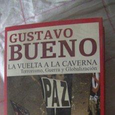 Livres: LA VUELTA A LA CAVERNA (TERRORISMO, GUERRA Y GLOBALIZACION) GUSTAVO BUENO. EDICIONES B, 2004. Lote 288053023