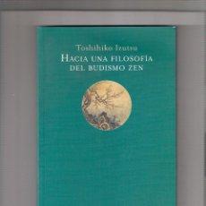 Libros: TOSHIHIKO IZUTSU. HACIA UNA FILOSOFÍA DEL BUDISMO ZEN. ED. TROTTA 2009. Lote 293888863