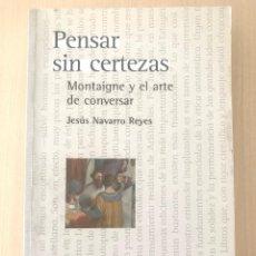 Libros: JESÚS NAVARRO, PENSAR SIN CERTEZAS. MONTAIGNE Y EL ARTE DE CONVERSAR, FCE, 2007.. Lote 294076068