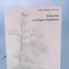 Libros: HOLDERLIN Y LA LÓGICA HEGELIANA. FELIPE MARTÍNEZ MARZOA. Lote 295693223