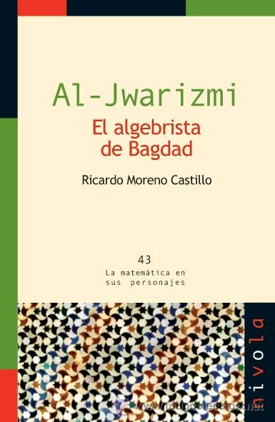 MATEMÁTICAS. AL-JWARIZMI. EL ALGEBRISTA DE BAGDAD - RICARDO MORENO CASTILLO (Libros Nuevos - Ciencias, Manuales y Oficios - Física, Química y Matemáticas)