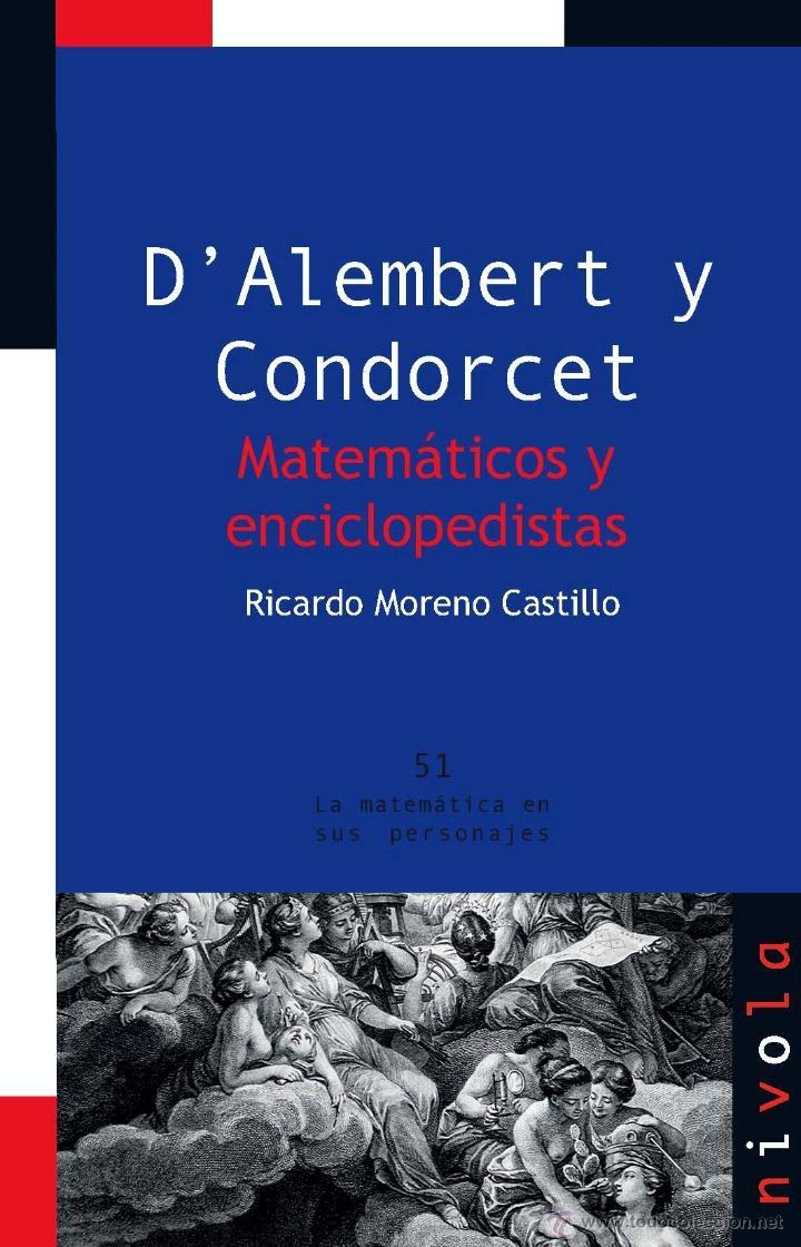 MATEMÁTICAS. D'ALEMBERT Y CONDORCET. MATEMÁTICOS Y ENCICLOPEDISTAS - RICARDO MORENO CASTILLO (Libros Nuevos - Ciencias, Manuales y Oficios - Física, Química y Matemáticas)