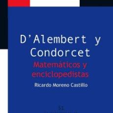 Libros: MATEMÁTICAS. D'ALEMBERT Y CONDORCET. MATEMÁTICOS Y ENCICLOPEDISTAS - RICARDO MORENO CASTILLO. Lote 50327841