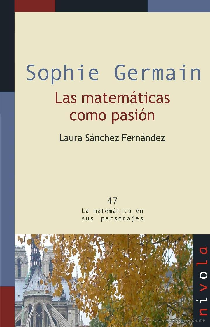 SOPHIE GERMAIN. LAS MATEMÁTICAS COMO PASIÓN - LAURA SÁNCHEZ FERNÁNDEZ (Libros Nuevos - Ciencias, Manuales y Oficios - Física, Química y Matemáticas)