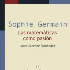 Libros: SOPHIE GERMAIN. LAS MATEMÁTICAS COMO PASIÓN - LAURA SÁNCHEZ FERNÁNDEZ. Lote 50343626