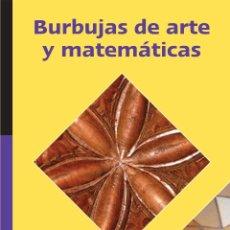Libros: BURBUJAS DE ARTE Y MATEMÁTICAS - JOSÉ CHAMOSO - INMACULADA FERNÁNDEZ - ENCARNACIÓN REYES. Lote 50343964