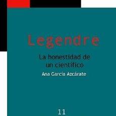 Libros: MATEMÁTICAS. LEGENDRE. LA HONESTIDAD DE UN CIENTÍFICO - ANA GARCÍA AZCÁRATE. Lote 50344161