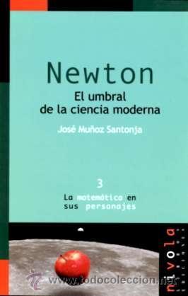 MATEMÁTICAS. NEWTON. EL UMBRAL DE LA CIENCIA MODERNA - JOSÉ MUÑOZ SANTONJA (Libros Nuevos - Ciencias, Manuales y Oficios - Física, Química y Matemáticas)