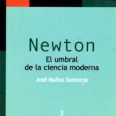 Libros: MATEMÁTICAS. NEWTON. EL UMBRAL DE LA CIENCIA MODERNA - JOSÉ MUÑOZ SANTONJA. Lote 50344189