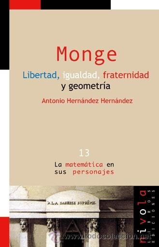 MATEMÁTICAS. MONGE. LIBERTAD, IGUALDAD, FRATERNIDAD Y GEOMETRÍA - ANTONIO HERNÁNDEZ HERNÁNDEZ (Libros Nuevos - Ciencias, Manuales y Oficios - Física, Química y Matemáticas)