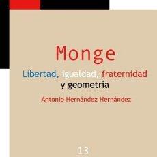 Libros: MATEMÁTICAS. MONGE. LIBERTAD, IGUALDAD, FRATERNIDAD Y GEOMETRÍA - ANTONIO HERNÁNDEZ HERNÁNDEZ. Lote 50344217