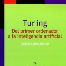 Libros: MATEMÁTICAS. TURING. DEL PRIMER ORDENADOR A LA INTELIGENCIA ARTIFICIAL - RAFAEL LAHOZ-BELTRÁ. Lote 50346797