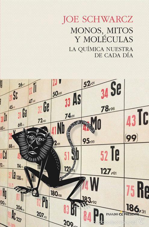 MONOS, MITOS Y MOLÉCULAS. LA QUÍMICA NUESTRA DE CADA DÍA - JOE SCHWARCZ (Libros Nuevos - Ciencias, Manuales y Oficios - Física, Química y Matemáticas)