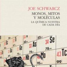 Libros: MONOS, MITOS Y MOLÉCULAS. LA QUÍMICA NUESTRA DE CADA DÍA - JOE SCHWARCZ. Lote 55926952