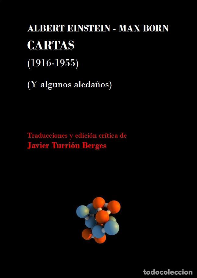 JAVIER TURRIÓN: ALBERT EINSTEIN-MAX BORN. CARTAS (1916-1955). Y ALGUNOS ALEDAÑOS. (STI EDICIONES) (Libros Nuevos - Ciencias, Manuales y Oficios - Física, Química y Matemáticas)